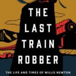 [PDF] [EPUB] The Last Train Robber: The Life and Times of Willis Newton Download