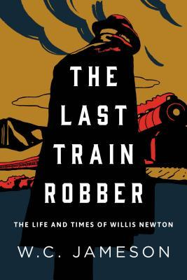 [PDF] [EPUB] The Last Train Robber: The Life and Times of Willis Newton Download by W.C. Jameson