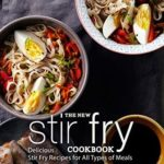 [PDF] [EPUB] The New Stir Fry Cookbook: Delicious Stir Fry Recipes for All Types of Meals Download