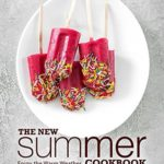 [PDF] [EPUB] The New Summer Cookbook: Enjoy the Warm Weather with Delicious Meals Only for the Summer Season Download