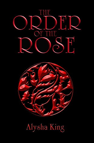 [PDF] [EPUB] The Order of the Rose (The Rose Chronicles #1) Download by Alysha King