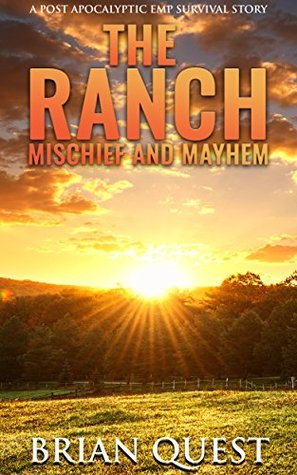 [PDF] [EPUB] The Ranch: Mischief And Mayhem: A Post Apocalyptic Survival Story Download by Brian Quest