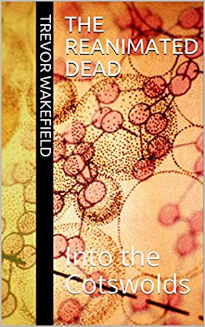 [PDF] [EPUB] The Reanimated Dead: Into the Cotswolds Download by Trevor Wakefield