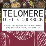 [PDF] [EPUB] The Telomere Diet and Cookbook: A Scientific Approach to Slow Your Genetic Aging and Live a Longer, Healthier Life Download