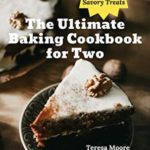 [PDF] [EPUB] The Ultimate Baking Cookbook for Two: +50 Baking Recipes for Sweet and Savory Treats (Delicious Recipes 100) Download