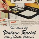 [PDF] [EPUB] The Worst Of Vintage Racist Ads, Products, Children's Books, And More Download
