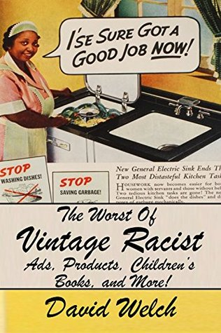 [PDF] [EPUB] The Worst Of Vintage Racist Ads, Products, Children's Books, And More Download by David Welch