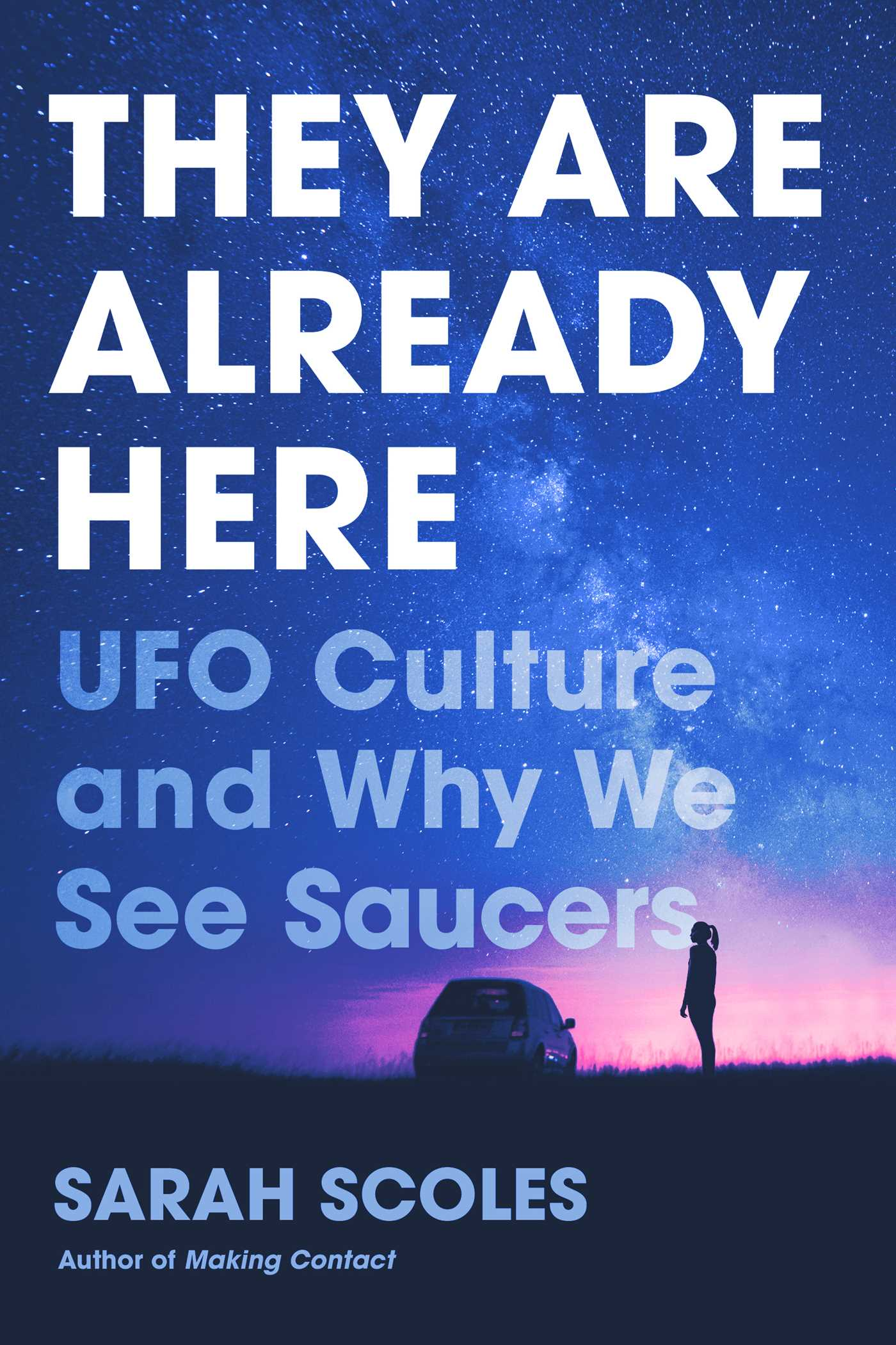 [PDF] [EPUB] They Are Already Here: UFO Culture and Why We See Saucers Download by Sarah Scoles