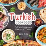 [PDF] [EPUB] Turkish Cookbook: Rich and Delectable Flavors of Turkey Download