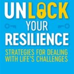 [PDF] [EPUB] Unlock Your Resilience: Strategies for Dealing with Life's Challenges Download
