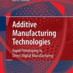 [PDF] [EPUB] Additive Manufacturing Technologies: Rapid Prototyping to Direct Digital Manufacturing Download