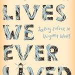 [PDF] [EPUB] All the Lives We Ever Lived: Seeking Solace in Virginia Woolf Download
