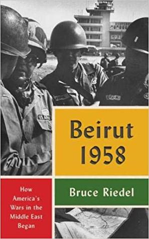 [PDF] [EPUB] Beirut 1958: How America's Wars in the Middle East Began Download by Bruce Riedel