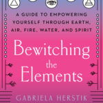 [PDF] [EPUB] Bewitching the Elements: A Guide to Empowering Yourself Through Earth, Air, Fire, Water, and Spirit Download