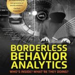 [PDF] [EPUB] Borderless Behavior Analytics – Second Edition: Who's Inside? What're They Doing? Download