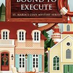[PDF] [EPUB] Bound To Execute (St. Marin's Cozy Mystery Series #3) Download