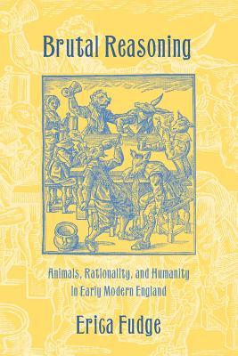 [PDF] [EPUB] Brutal Reasoning: Animals, Rationality, and Humanity in Early Modern England Download by Erica Fudge