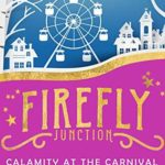 [PDF] [EPUB] Calamity at the Carnival (Firefly Junction Cozy Mystery, #5) Download