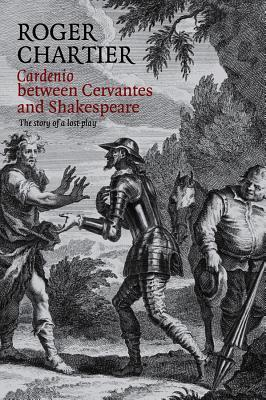 [PDF] [EPUB] Cardenio between Cervantes and Shakespeare: The Story of a Lost Play Download by Roger Chartier
