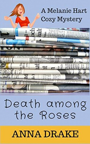 [PDF] [EPUB] Death Among the Roses (Melanie Hart Mystery #1) Download by Anna Drake