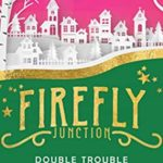 [PDF] [EPUB] Double Trouble (Firefly Junction #6) Download