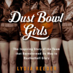 [PDF] [EPUB] Dust Bowl Girls: The Inspiring Story of the Team That Barnstormed Its Way to Basketball Glory Download
