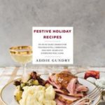 [PDF] [EPUB] Festive Holiday Recipes: 103 Must-Make Dishes for Thanksgiving, Christmas, and New Year's Eve Everyone Will Love Download
