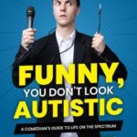 [PDF] [EPUB] Funny, You Don't Look Autistic: A Comedian's Guide to Life on the Spectrum Download