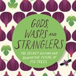 [PDF] [EPUB] Gods, Wasps and Stranglers: The Secret History and Redemptive Future of Fig Trees Download