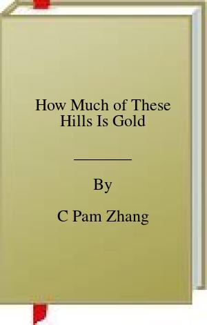 [PDF] [EPUB] How Much of These Hills Is Gold Download by C Pam Zhang