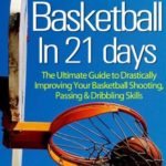 [PDF] [EPUB] How to Be Better At Basketball in 21 days – The Ultimate Guide to Drastically Improving Your Basketball Shooting, Passing and Dribbling Skills – Limited Edition Download