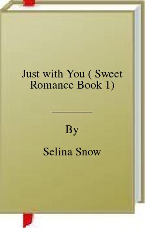 [PDF] [EPUB] Just with You ( Sweet Romance Book 1) Download by Selina Snow