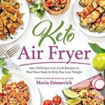 [PDF] [EPUB] Keto Air Fryer: 100+ Delicious Low-Carb Recipes to Heal Your Body and Help You Lose Weight Download