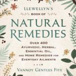 [PDF] [EPUB] Llewellyn's Book of Natural Remedies: Over 400 Ayurvedic, Herbal, Essential Oil, and Home Remedies for Everyday Ailments Download