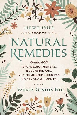 [PDF] [EPUB] Llewellyn's Book of Natural Remedies: Over 400 Ayurvedic, Herbal, Essential Oil, and Home Remedies for Everyday Ailments Download by Vannoy Gentles Fite