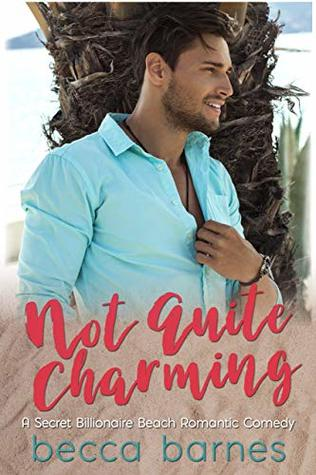 [PDF] [EPUB] Not Quite Charming: A Secret Billionaire Beach Romantic Comedy (Once Upon A Time on Lavender Beach Book 1) Download by Becca Barnes