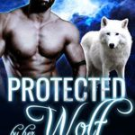 [PDF] [EPUB] Protected By Her Wolf (Silverwood Island Shifters, #1) Download