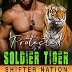 [PDF] [EPUB] Protected By The Soldier Tiger (Shifter Nation: Special Ops Shifters: Dallas Force) Download