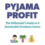 [PDF] [EPUB] Pyjama Profit: The Millennial's Guide to a Sustainable Freelance Career Download