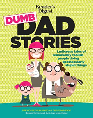 [PDF] [EPUB] Reader's Digest Dumb Dad Stories: Ludicrous tales of remarkably foolish people doing spectacularly stupid things Download by Editors of Readers Digest