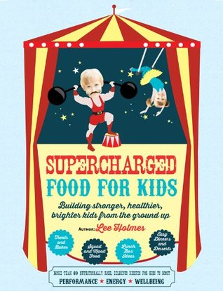 [PDF] [EPUB] Supercharged Food for Kids: 90 Gluten, Sugar and Dairy Free Recipes for Kids Download by Lee Holmes