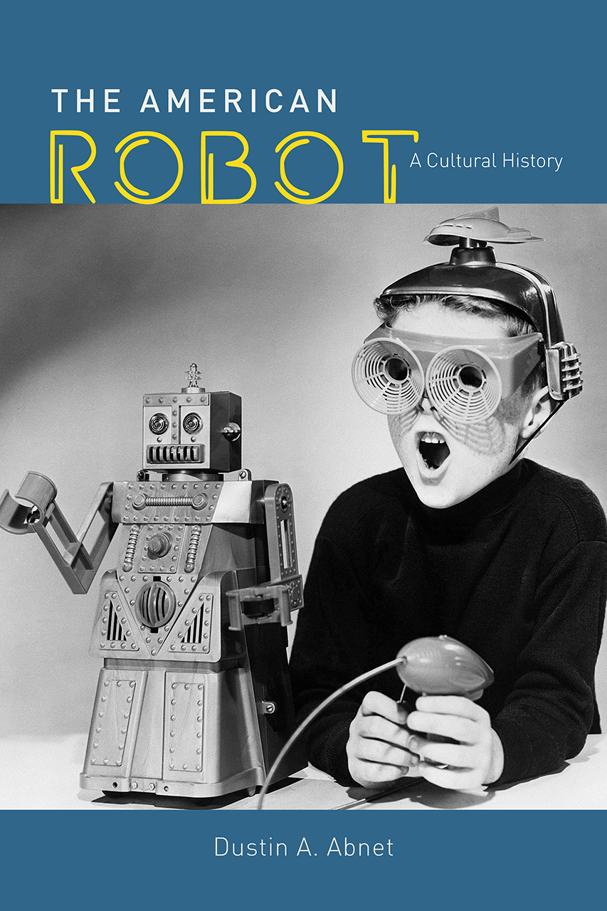 [PDF] [EPUB] The American Robot: A Cultural History Download by Dustin A. Abnet