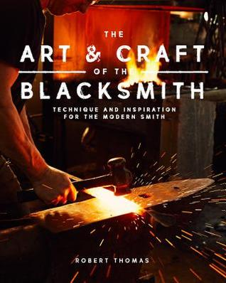 [PDF] [EPUB] The Art and Craft of the Blacksmith: Techniques and Inspiration for the Modern Smith Download by Robert Thomas