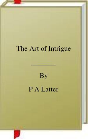 [PDF] [EPUB] The Art of Intrigue Download by P A Latter