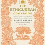 [PDF] [EPUB] The Ethicurean Cookbook: Recipes, foods and spirituous liquors, from our bounteous walled garden in the several seasons of the year Download