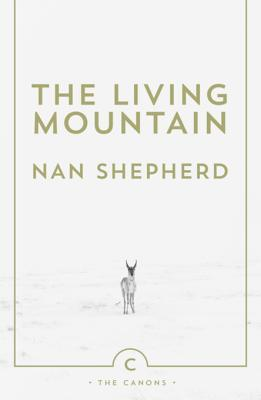 [PDF] [EPUB] The Living Mountain: A Celebration of the Cairngorm Mountains of Scotland Download by Nan Shepherd