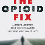 [PDF] [EPUB] The Opioid Fix: America's Addiction Crisis and the Solution They Don't Want You to Have Download