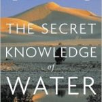 [PDF] [EPUB] The Secret Knowledge of Water : There are Two Easy Ways to Die in the Desert: Thirst and Drowning Download
