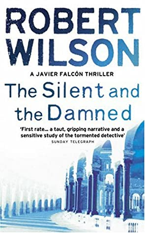 [PDF] [EPUB] The Silent and the Damned (Javier Falcon, #2) Download by Robert Wilson