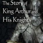 [PDF] [EPUB] The Story of King Arthur and His Knights Download